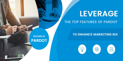 Salesforce Pardot Features to Enhance Marketing ROI
