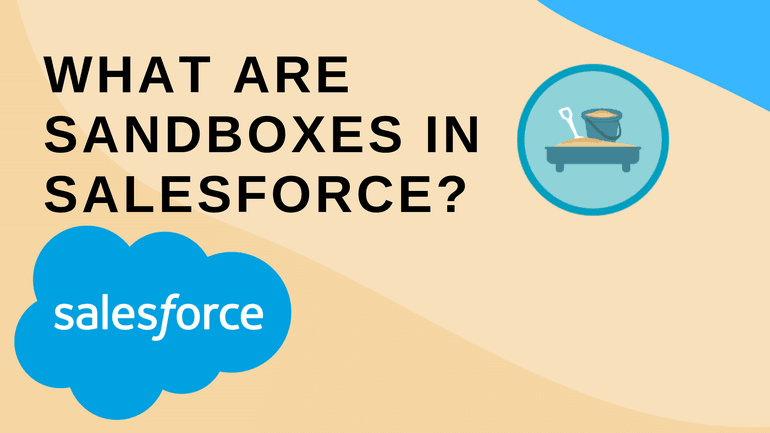 What are Sandboxes in Salesforce?