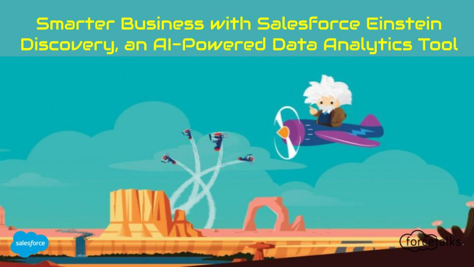 Smarter business with the AI-powered data scientist, Einstein Discovery
