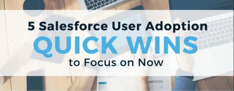 5 Salesforce User Adoption Quick Wins to Focus on Now