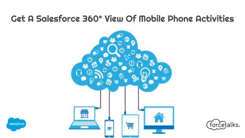 Get A Salesforce 360° View Of Mobile Phone Activities