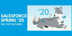 Salesforce Spring '20 – The Top Features