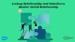 Salesforce Lookup Relationship and Salesforce Master-Detail Relationship: An Overview