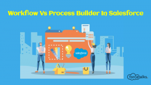 Salesforce Workflow Vs Process Builder in Salesforce