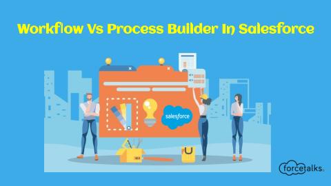Salesforce Workflow Vs Process Builder in Salesforce