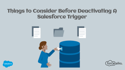 Things to Consider Before Deactivating a Salesforce Trigger