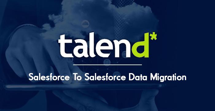 Talend Open Studio – Salesforce To Salesforce Data Migration
