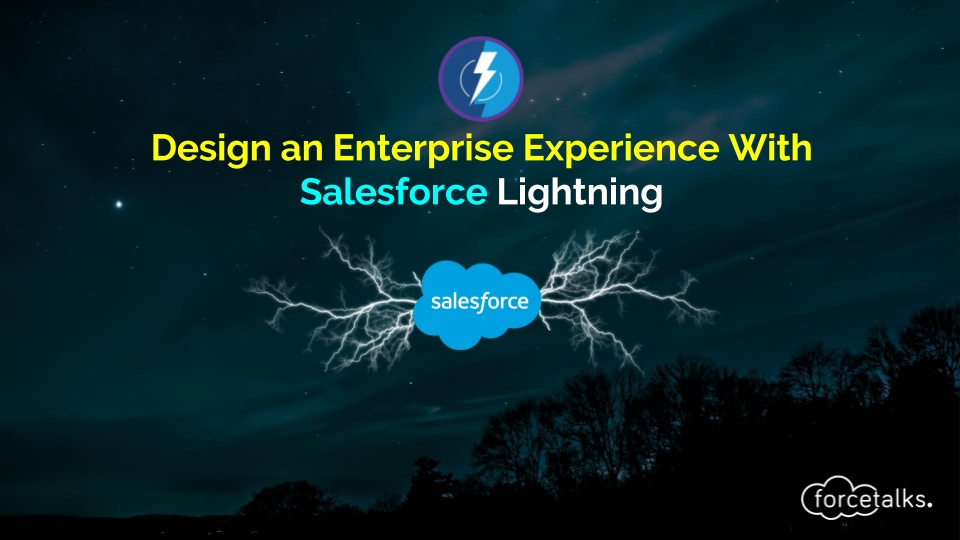 Design an Experience To Enterprise Excellence With Salesforce Lightning