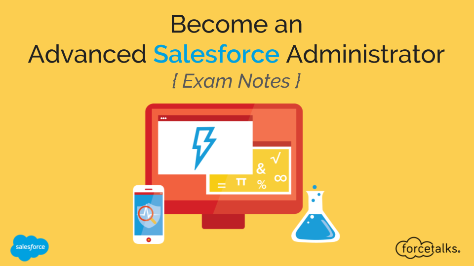 Become an Advanced Salesforce Administrator [Exam Notes]
