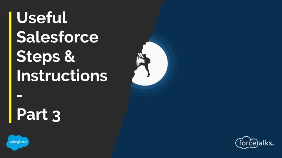 Useful Salesforce Steps & Instructions - Part 3