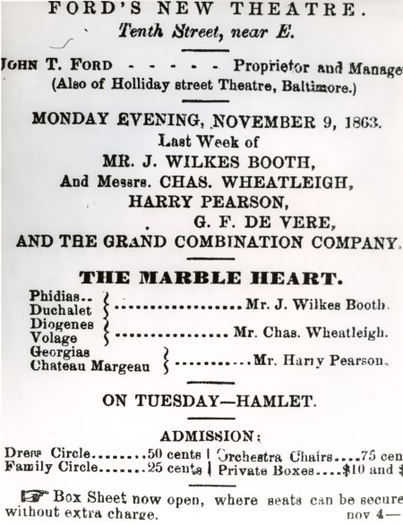 "A playbill announcing John Wilkes Booth's appearance in ""The Marble Heart"" on November 9, 1863, the same night President Lincoln attends. Courtesy of the National Park Service."
