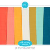 Faith Journey Series - Be Brave Cardstock