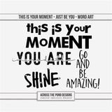 This Is Your Moment - Just Be You - Word Art