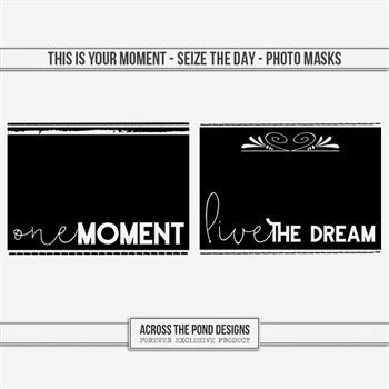 This Is Your Moment - Seize The Day - Photo Masks