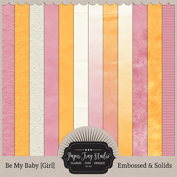 Be My Baby Girl - Embossed & Solids