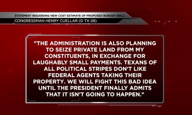 Congressman Cuellar Responds to Estimated Cost of Border Wall