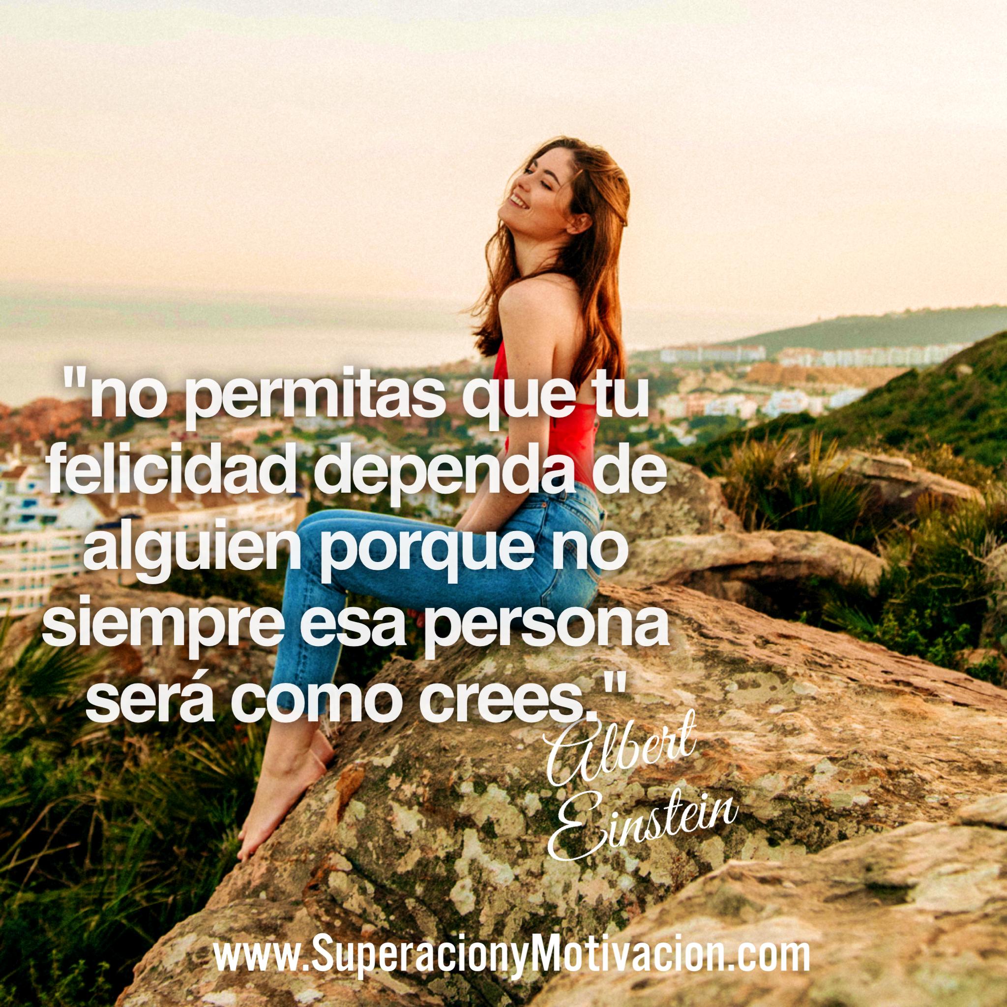 «No permitas que tu felicidad dependa de alguien porque no siempre esa persona será como crees.»