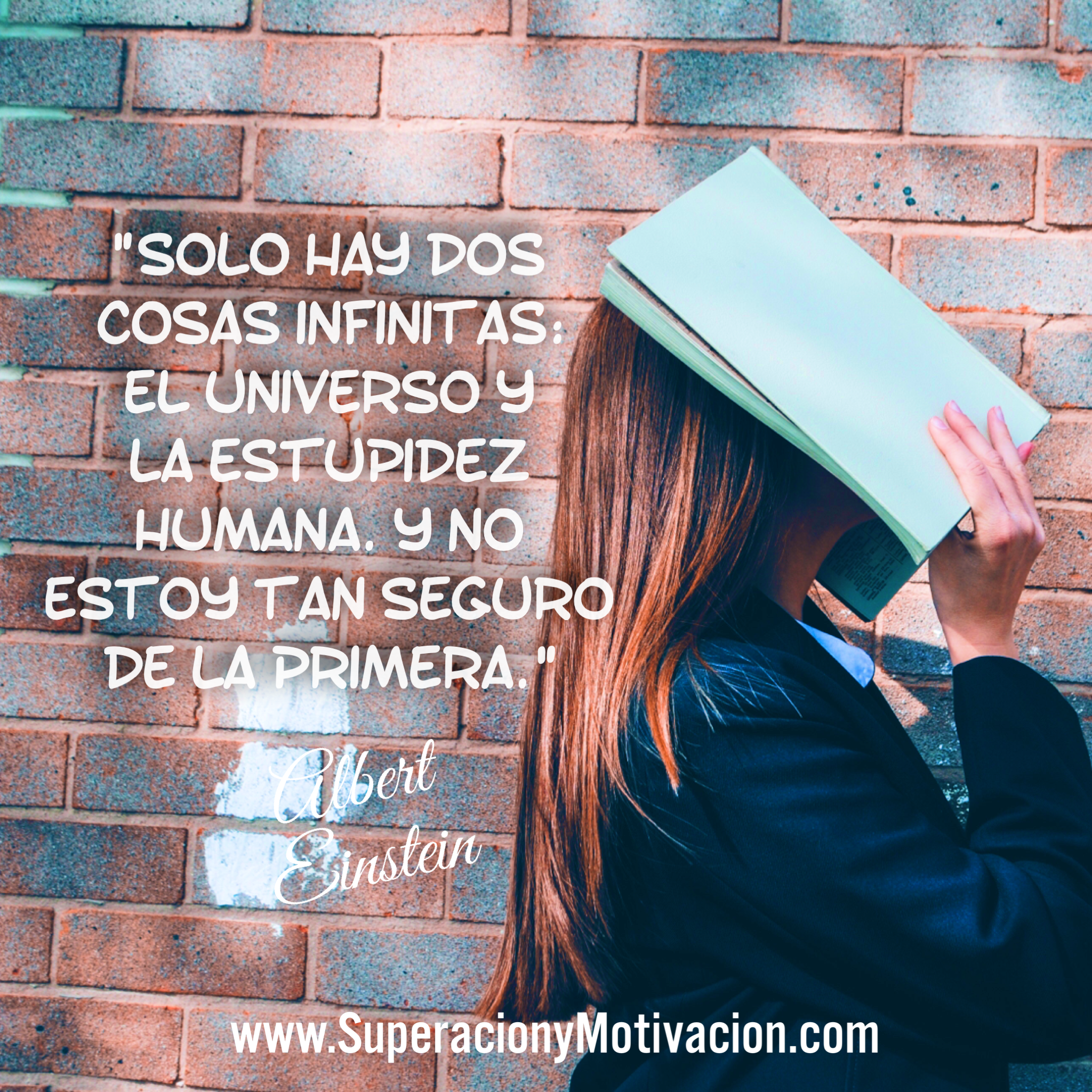 «Solo hay dos cosas infinitas: el universo y la estupidez humana. Y no estoy tan seguro de la primera.»