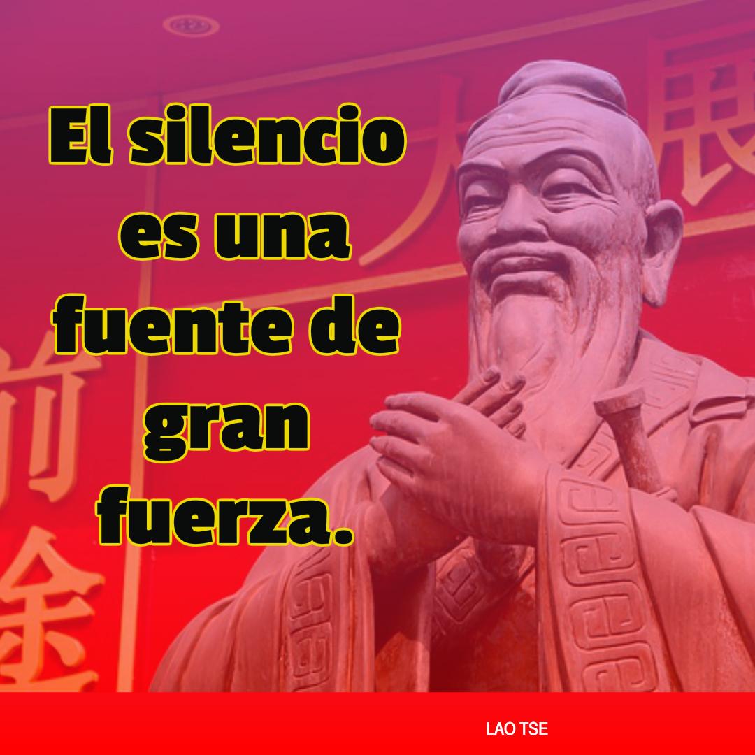 Lao Tse El silencio es una fuente de gran fuerza.
