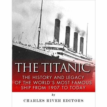 Free ebook, The Titanic: The History and Legacy of the World's Most Famous Ship from 1907 to Today