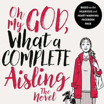 Claim a free copy of Oh My God, What A Complete Aisling