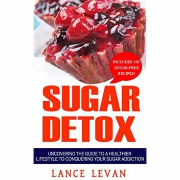 Free ebook, Sugar Detox: Uncovering The Guide To A Healthier Lifestyle To Conquering Your Sugar Addiction