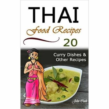 Free recipe ebook, Thai Food Recipes: 20 Thai Curry Dishes and Other Thai Cookbook Recipes