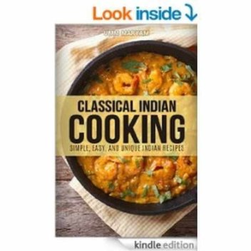 Free Classical Indian Cooking: Simple, Easy, and Unique Indian Recipe ebook