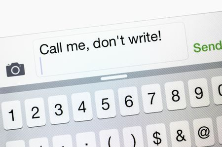 "Text message on smart phone: ""Call me, don't write!"" (for concepts of privacy, discretion, and security)"