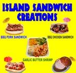 ISLAND SANDWICH CREATIONS: BBQ pork or chicken sandwich or plate, Italian meatball sandwich, garlic butter shrimp