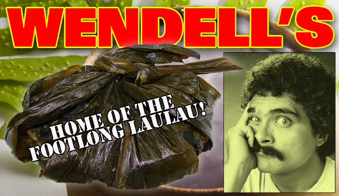Everyone used to sing the jingle about Wendell's foot-long laulau.
