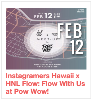 Instagrammers Hawaii x HNL Flow: Flow With Us at Pow Wow!