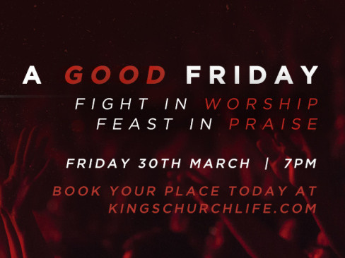 A GOOD FRIDAY Event tickets - Kings Church