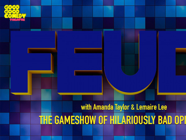FEUD! Event tickets - Good Good Comedy Theatre