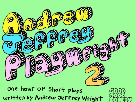 Andrew Jeffrey Playwright 2 tickets - Good Good Comedy Theatre