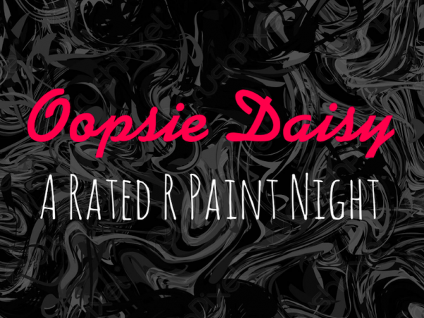 Oopsie Daisy - A Rated R Paint Night