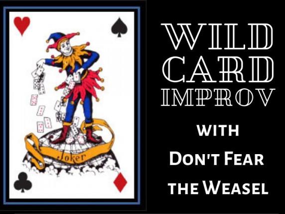 Wild Card Improv w/Don't Fear the Weasel
