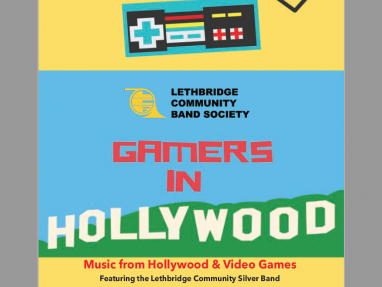 GAMERS IN HOLLYWOOD CANCELLED Event tickets - Lethbridge Community Band Society