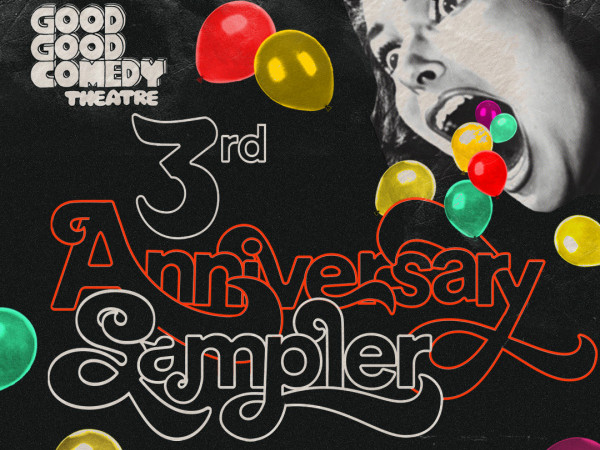 Good Good's 3rd Anniversary Sampler tickets - Good Good Comedy Theatre