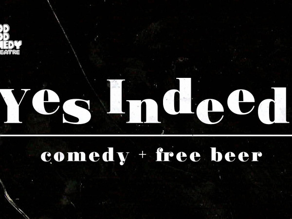 Yes Indeed: Comedy + Free Beer Event tickets - Good Good Comedy Theatre