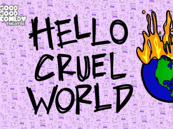 Hello Cruel World tickets - Good Good Comedy Theatre