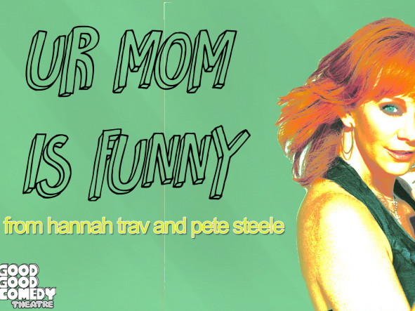 Ur Mom Is Funny tickets - Good Good Comedy Theatre