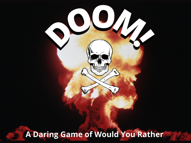 DOOM! A Daring Game of Would You Rather