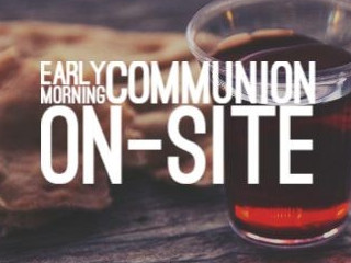 Early Morning On-site Communion