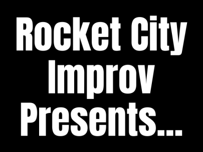Rocket City Improv Presents...