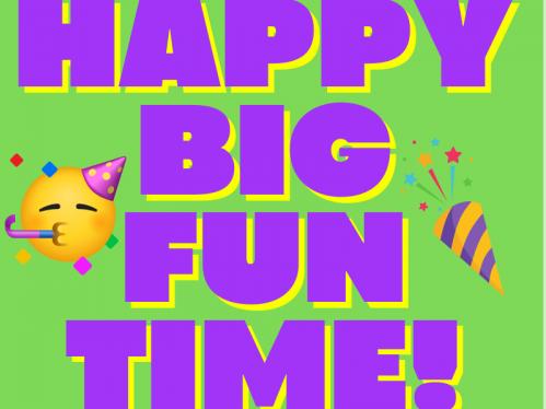 Happy Big Fun Time!