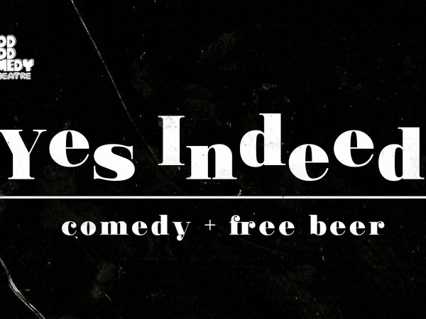 Yes Indeed: Comedy + Free Beer tickets - Good Good Comedy Theatre