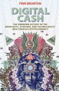 "Book cover for Finn Brunton's ""Digital Cash: The Unknown History of the Anarchists, Utopians, and Technologists Who Created Cryptocurrency."""