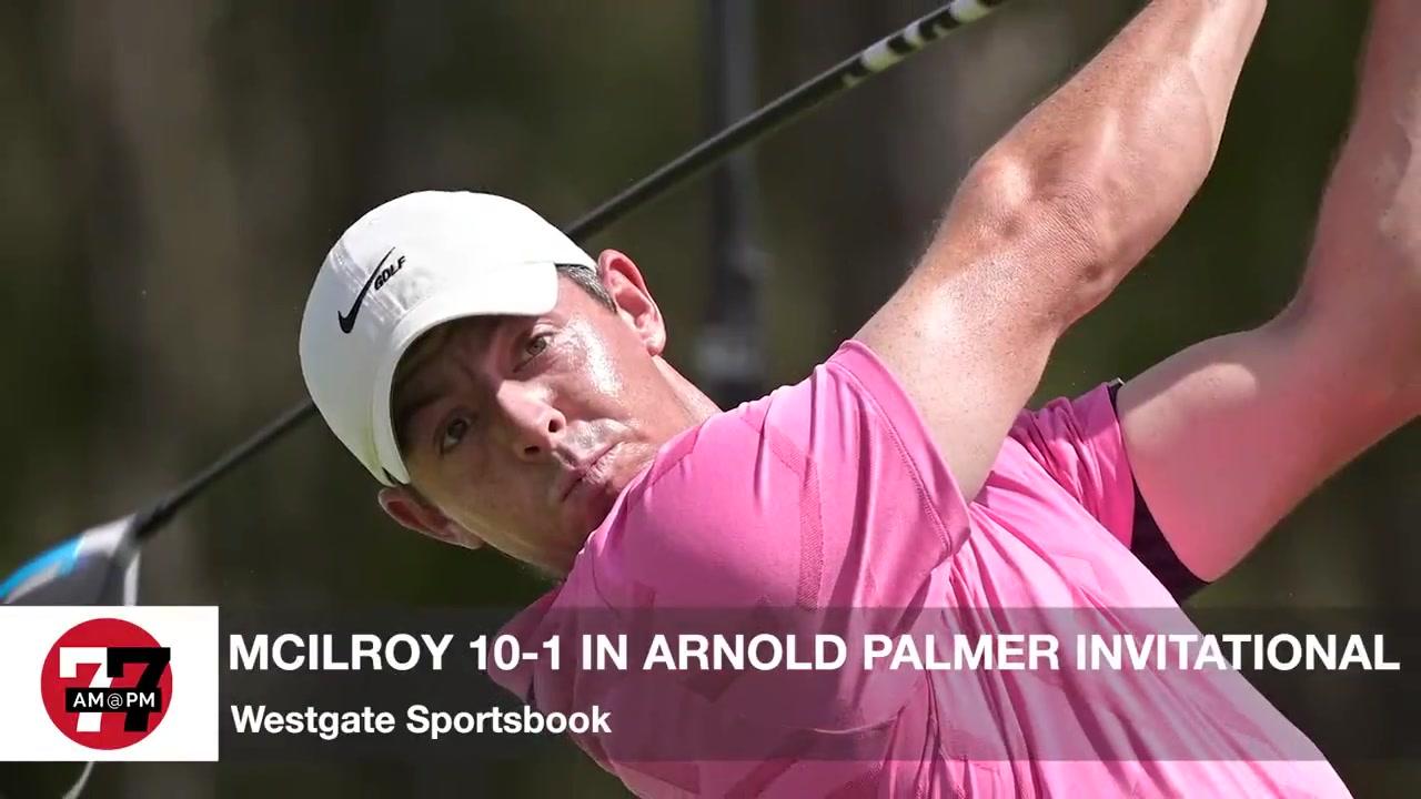 7@7PM McIlroy 10-1 in Arnold Palmer Invitational