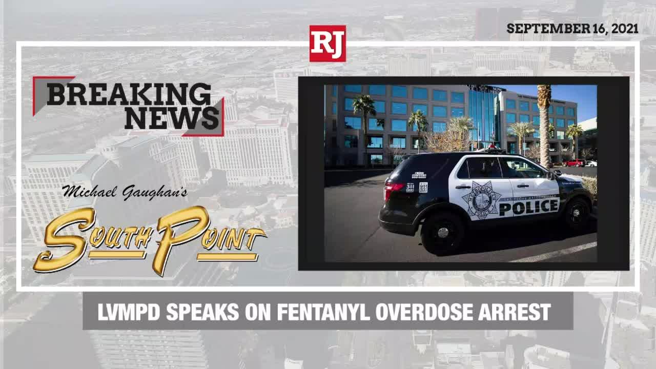 LVMPD Speaks on Fentanyl Overdose Arrest